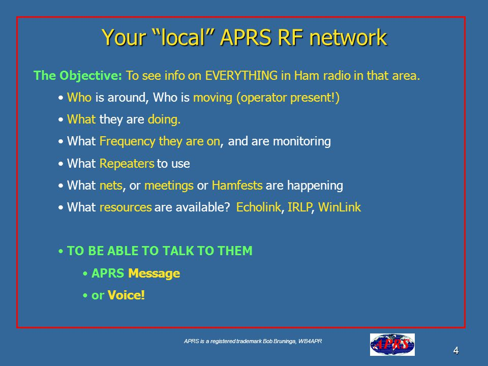 APRS is a registered trademark Bob Bruninga, WB4APR 25 Aa The APRS Network Information exchange between everyone 2 Hops max And to the Internet Gateway Digipeaters