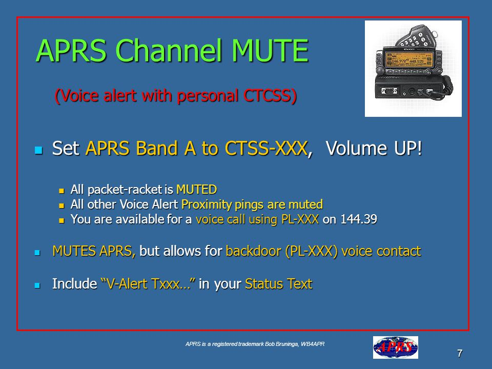 APRS is a registered trademark Bob Bruninga, WB4APR 7 APRS Channel MUTE Set APRS Band A to CTSS-XXX, Volume UP! Set APRS Band A to CTSS-XXX, Volume UP