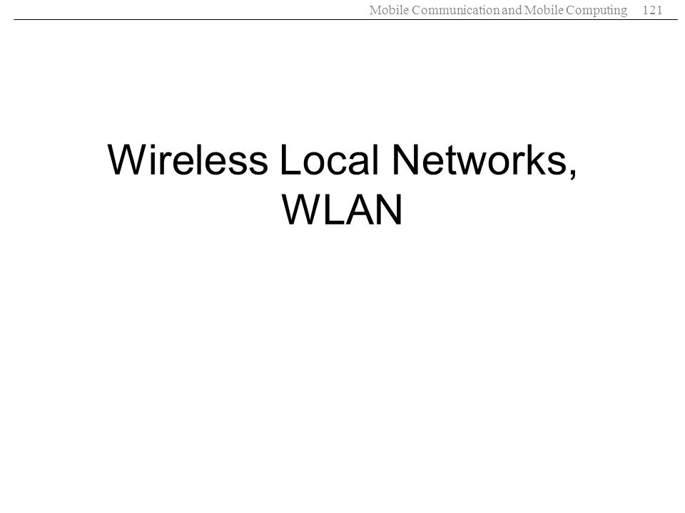 Mobile Communication and Mobile Computing121 Wireless Local Networks, WLAN