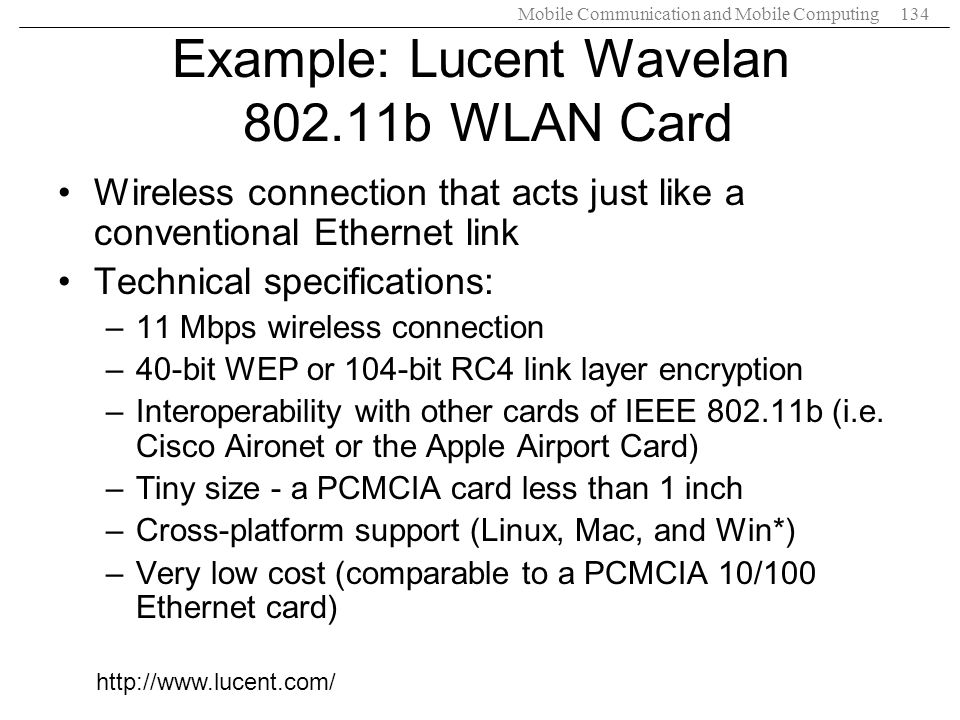 Mobile Communication and Mobile Computing134 Example: Lucent Wavelan 802.11b WLAN Card Wireless connection that acts just like a conventional Ethernet