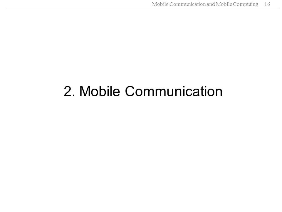 Mobile Communication and Mobile Computing16 2. Mobile Communication