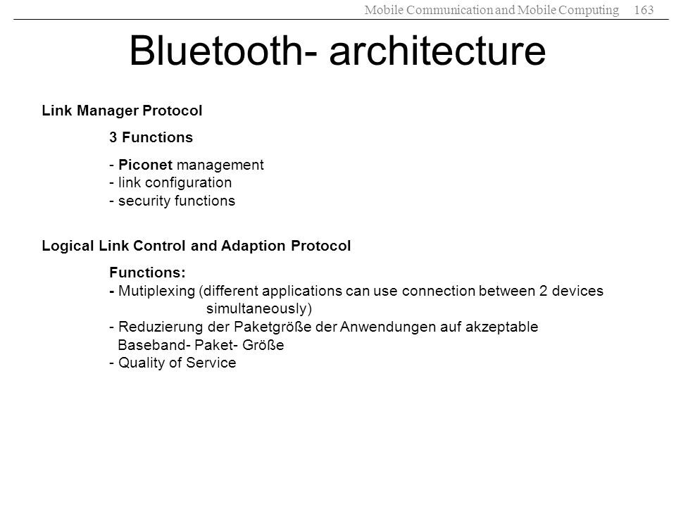 Mobile Communication and Mobile Computing163 Bluetooth- architecture Link Manager Protocol 3 Functions - Piconet management - link configuration - sec
