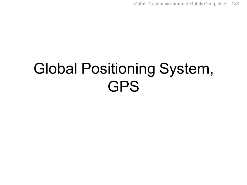 Mobile Communication and Mobile Computing188 Global Positioning System, GPS