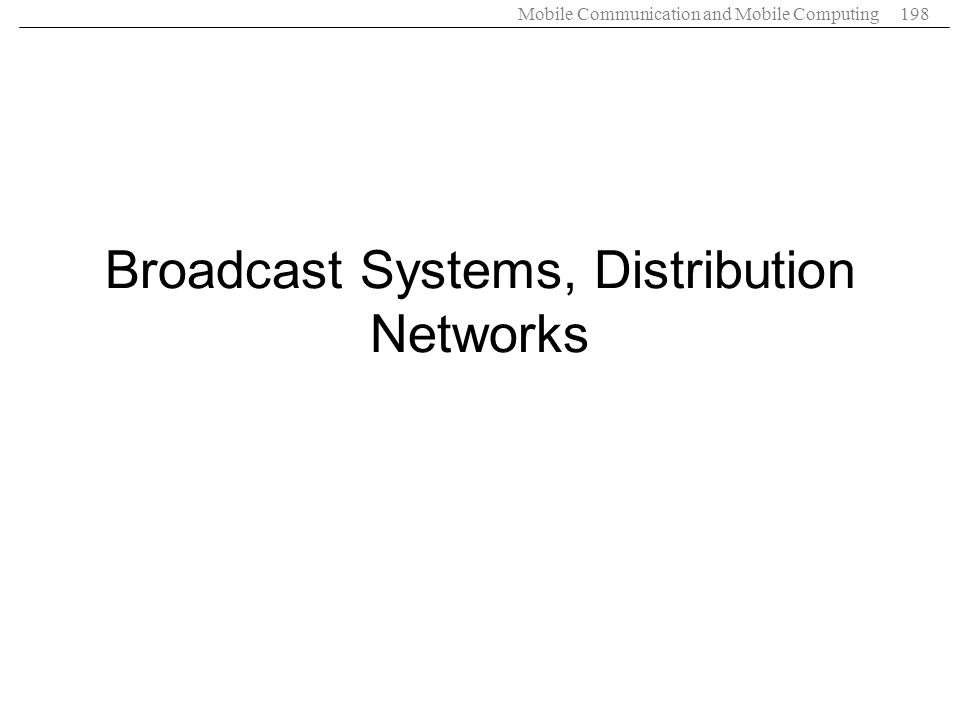 Mobile Communication and Mobile Computing198 Broadcast Systems, Distribution Networks