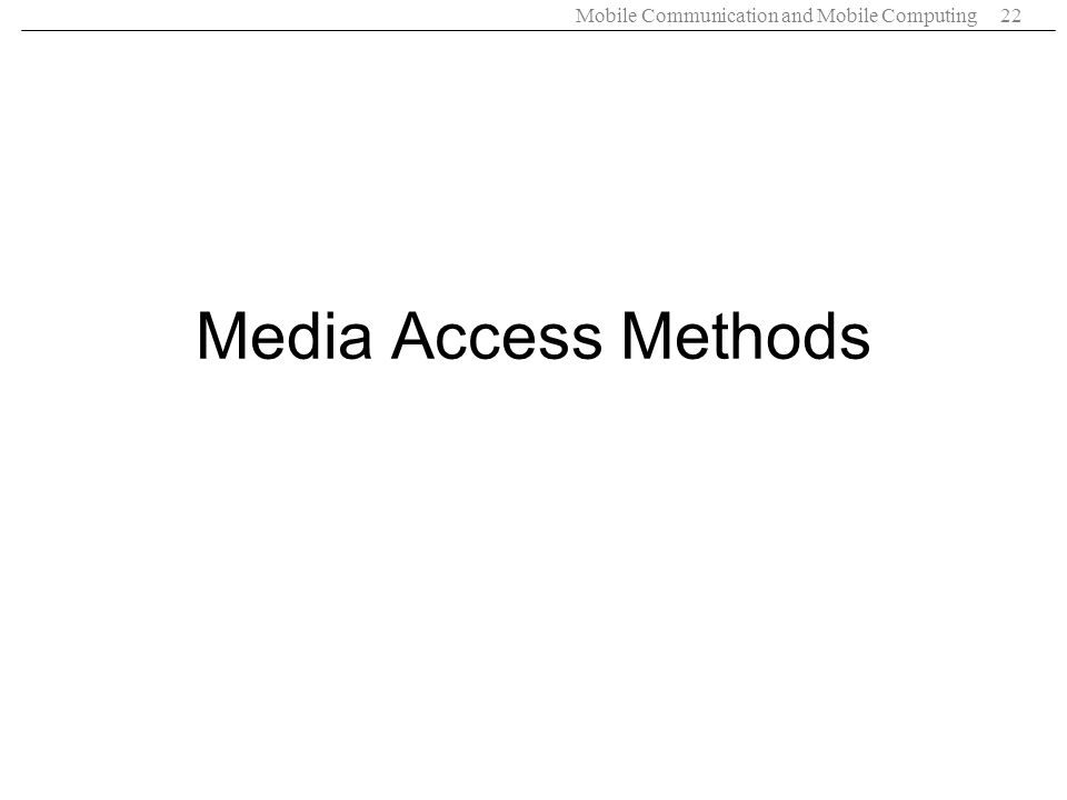 Mobile Communication and Mobile Computing22 Media Access Methods