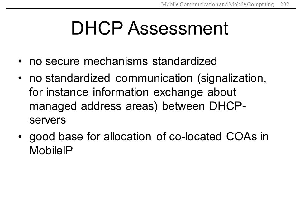 Mobile Communication and Mobile Computing232 DHCP Assessment no secure mechanisms standardized no standardized communication (signalization, for insta