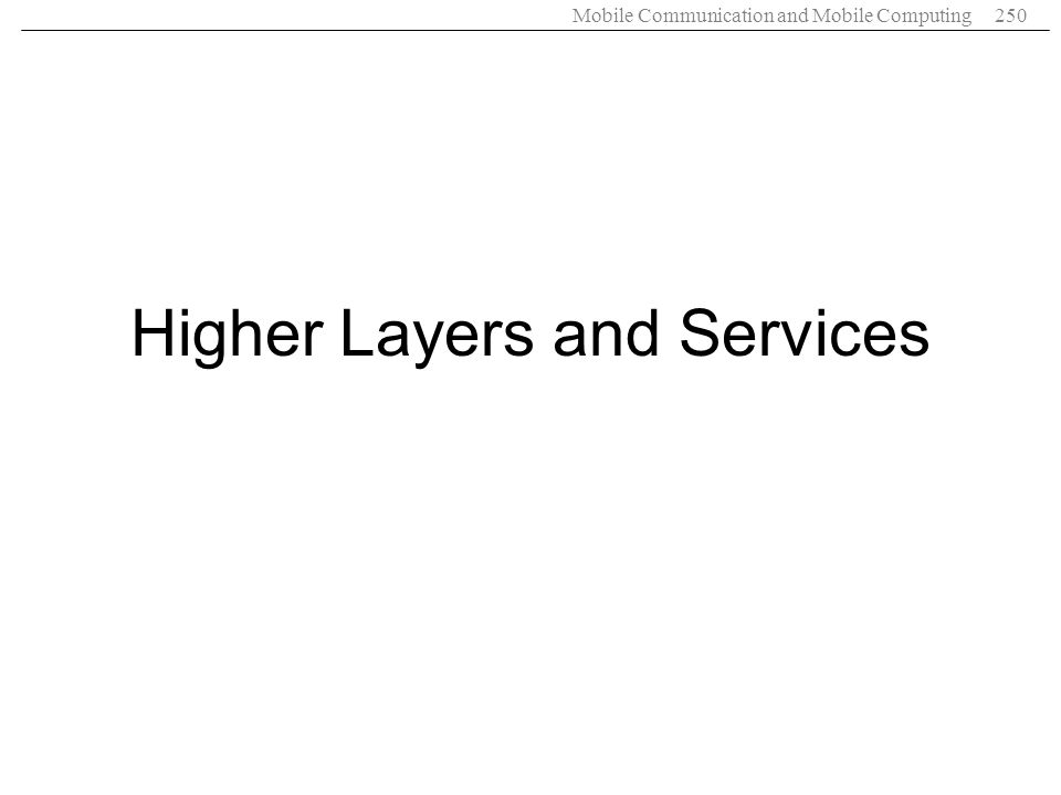 Mobile Communication and Mobile Computing250 Higher Layers and Services