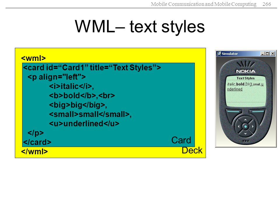 Mobile Communication and Mobile Computing266 WML– text styles Deck Card italic, bold, big, small, underlined
