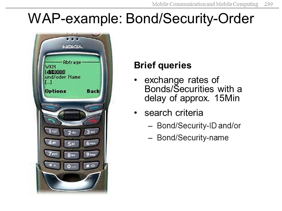 Mobile Communication and Mobile Computing299 WAP-example: Bond/Security-Order Brief queries exchange rates of Bonds/Securities with a delay of approx.