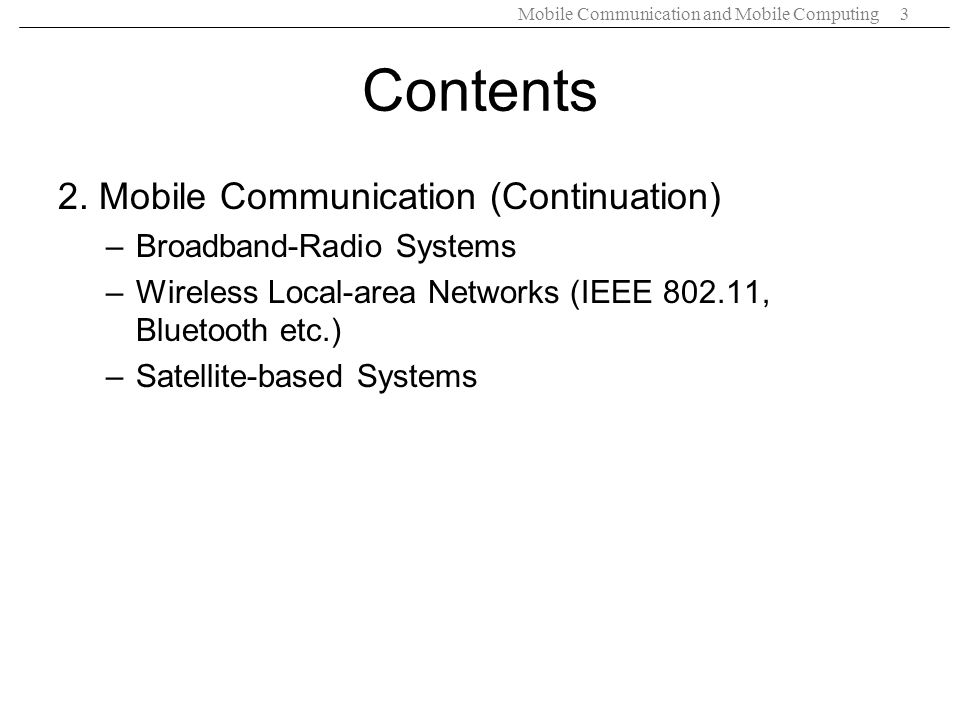 Mobile Communication and Mobile Computing3 Contents 2. Mobile Communication (Continuation) –Broadband-Radio Systems –Wireless Local-area Networks (IEE