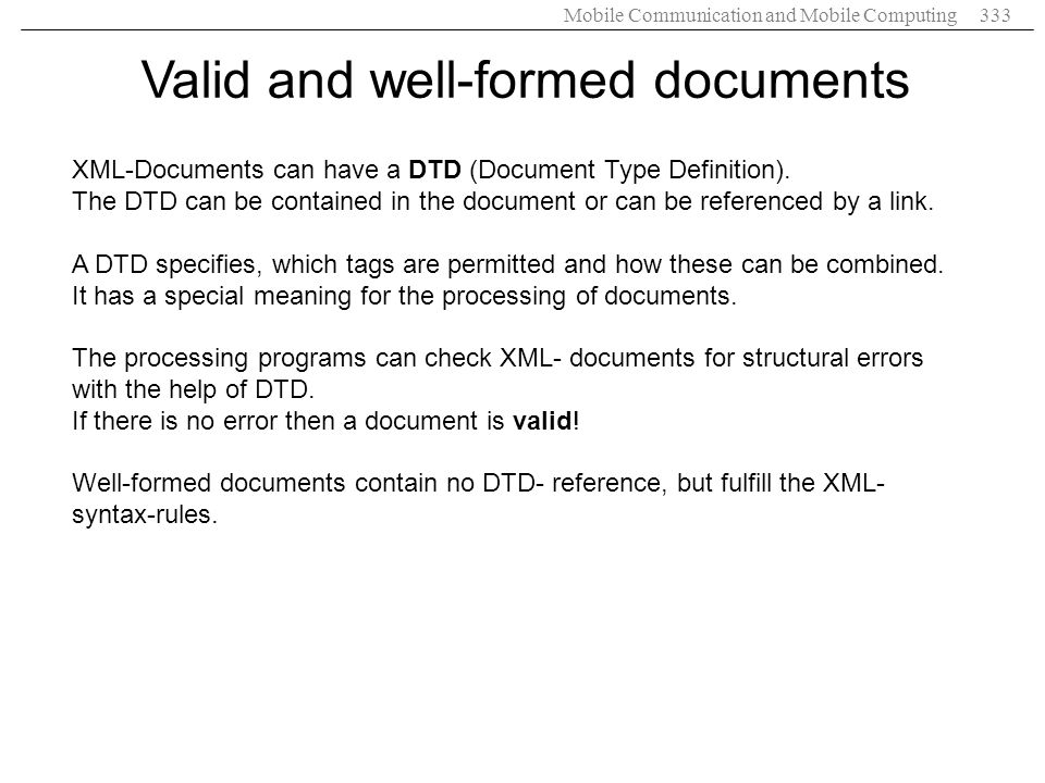 Mobile Communication and Mobile Computing333 XML-Documents can have a DTD (Document Type Definition). The DTD can be contained in the document or can