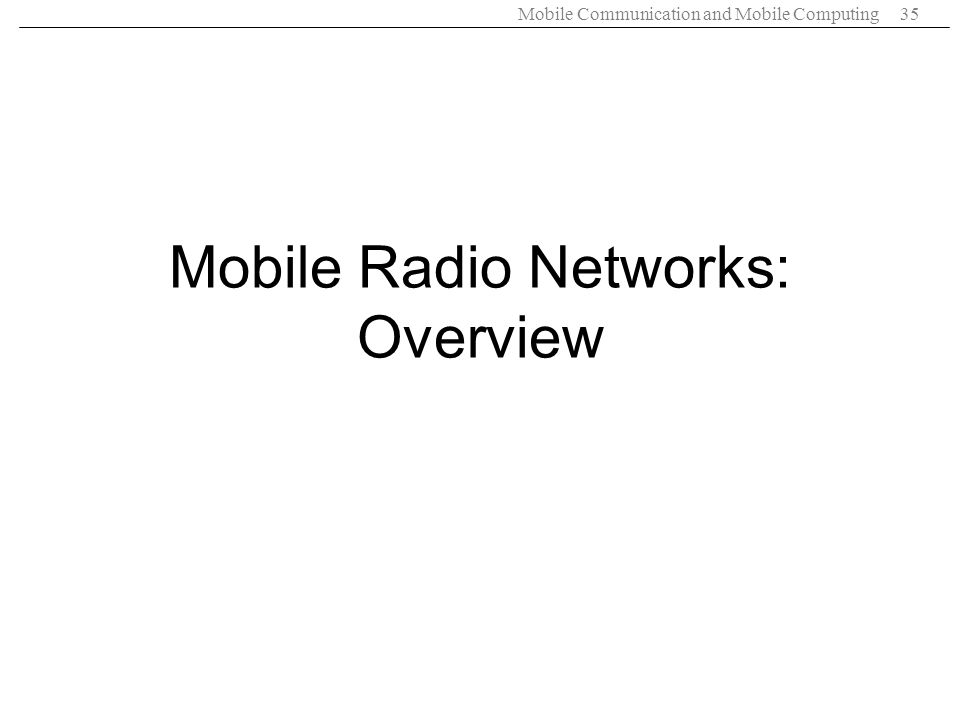 Mobile Communication and Mobile Computing35 Mobile Radio Networks: Overview
