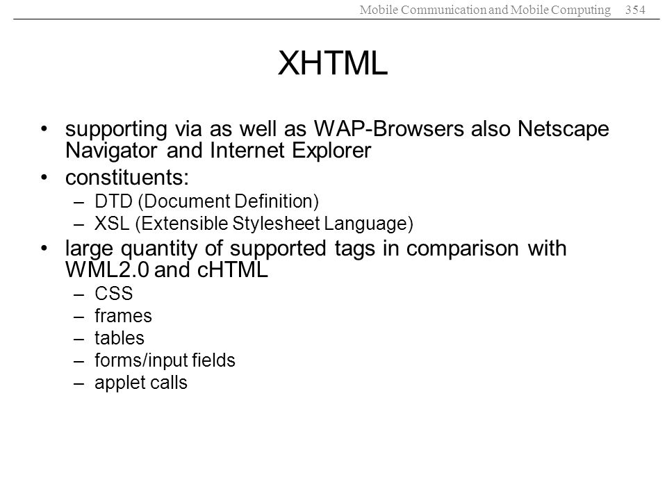 Mobile Communication and Mobile Computing354 XHTML supporting via as well as WAP-Browsers also Netscape Navigator and Internet Explorer constituents: