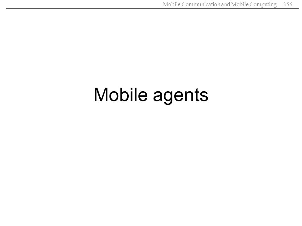 Mobile Communication and Mobile Computing356 Mobile agents