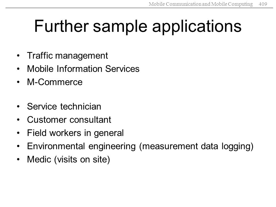 Mobile Communication and Mobile Computing409 Further sample applications Traffic management Mobile Information Services M-Commerce Service technician