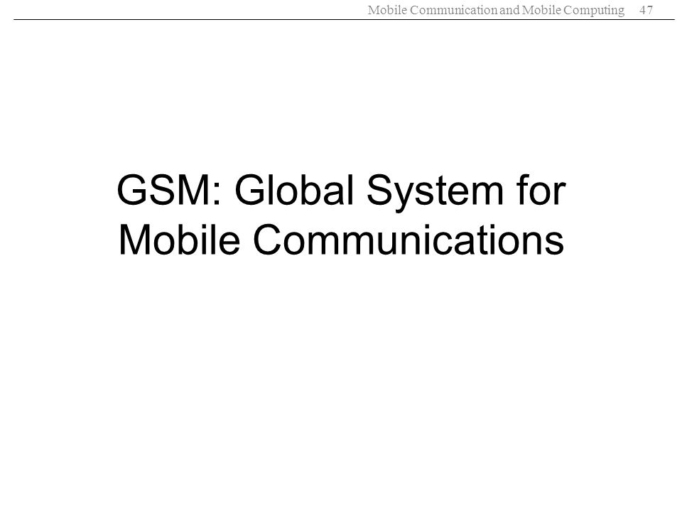 Mobile Communication and Mobile Computing47 GSM: Global System for Mobile Communications