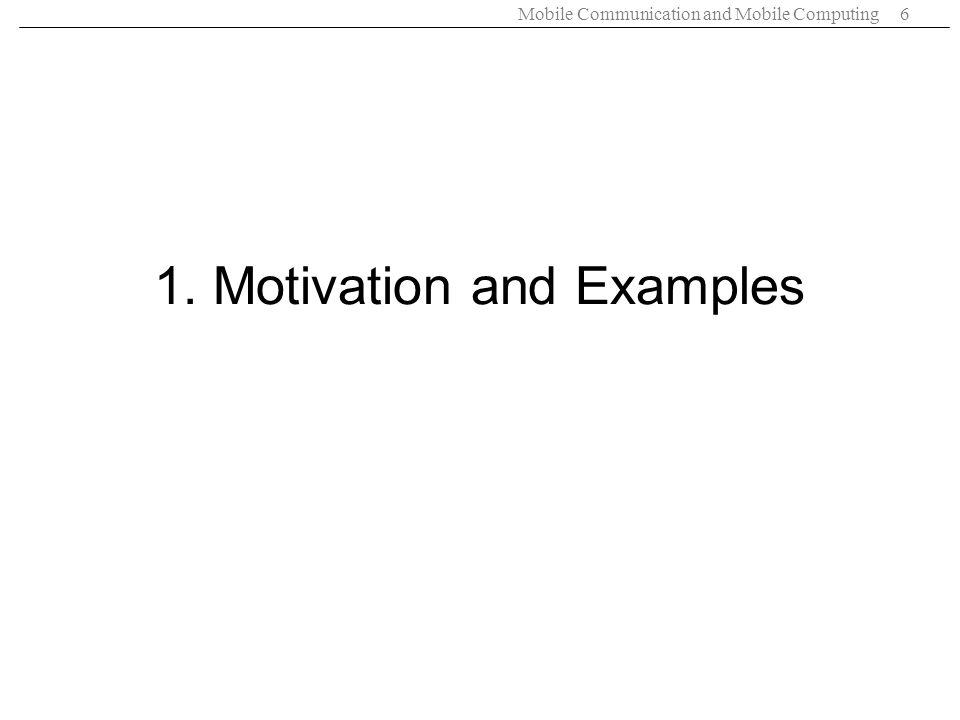 Mobile Communication and Mobile Computing6 1. Motivation and Examples