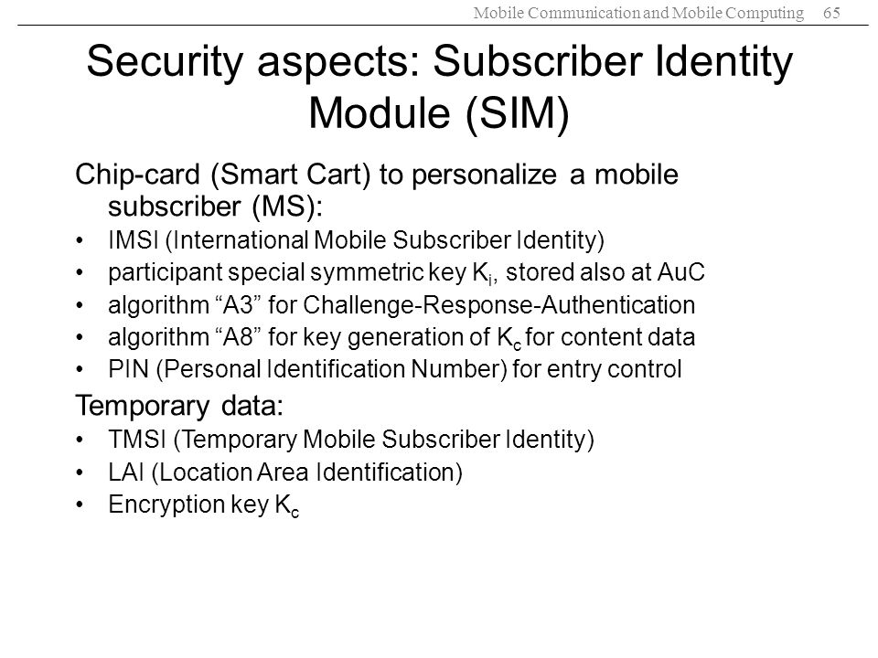 Mobile Communication and Mobile Computing65 Chip-card (Smart Cart) to personalize a mobile subscriber (MS): IMSI (International Mobile Subscriber Iden