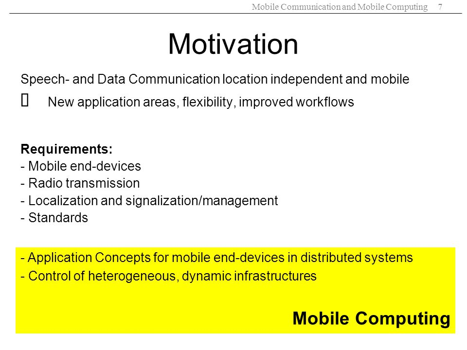 Mobile Communication and Mobile Computing7 Speech- and Data Communication location independent and mobile New application areas, flexibility, improved