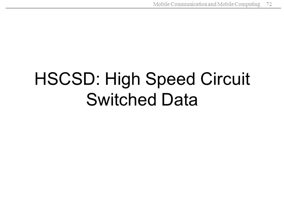 Mobile Communication and Mobile Computing72 HSCSD: High Speed Circuit Switched Data