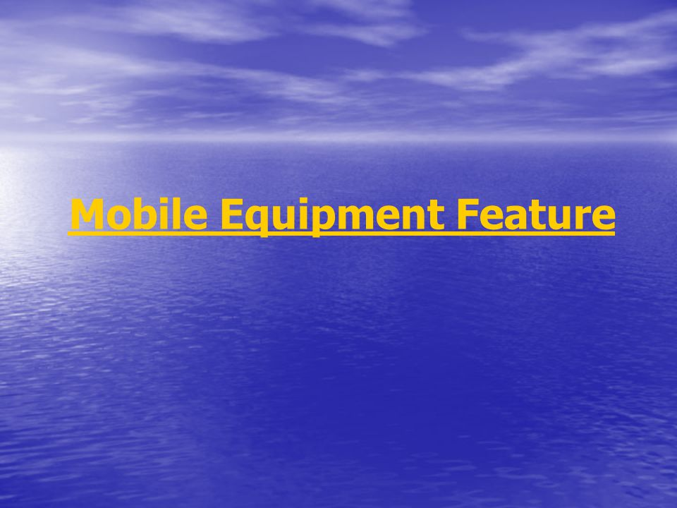 Mobile Equipment Feature