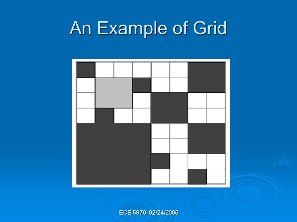 ECE 5970 02/24/2005 An Example of Grid