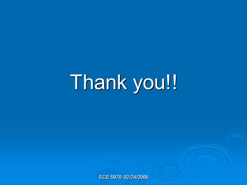 ECE 5970 02/24/2005 Thank you!! Thank you!!