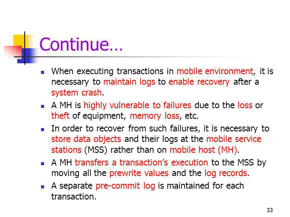 Continue… When executing transactions in mobile environment, it is necessary to maintain logs to enable recovery after a system crash. A MH is highly