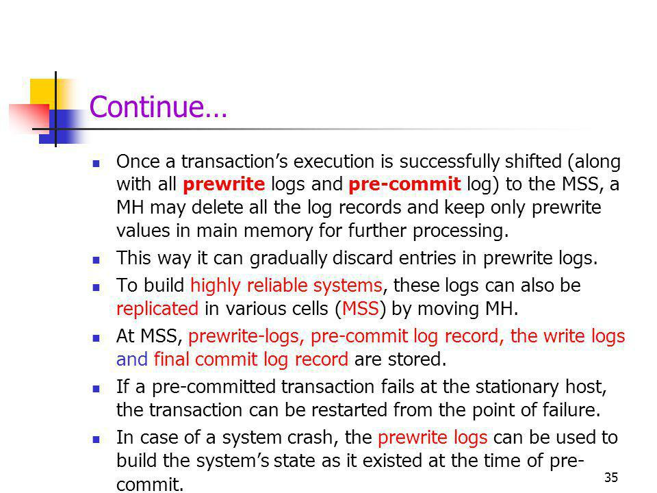 Continue… Once a transactions execution is successfully shifted (along with all prewrite logs and pre-commit log) to the MSS, a MH may delete all the log records and keep only prewrite values in main memory for further processing.