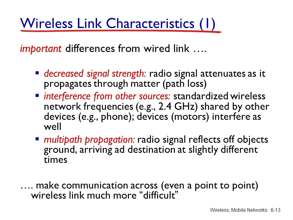 Wireless, Mobile Networks6-13 Wireless Link Characteristics (1) important differences from wired link …. decreased signal strength: radio signal atten