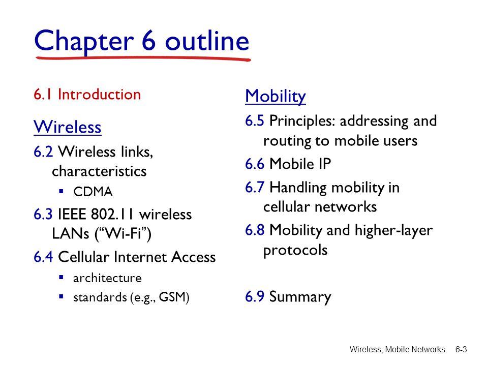 Wireless, Mobile Networks6-3 Chapter 6 outline 6.1 Introduction Wireless 6.2 Wireless links, characteristics CDMA 6.3 IEEE 802.11 wireless LANs (Wi-Fi