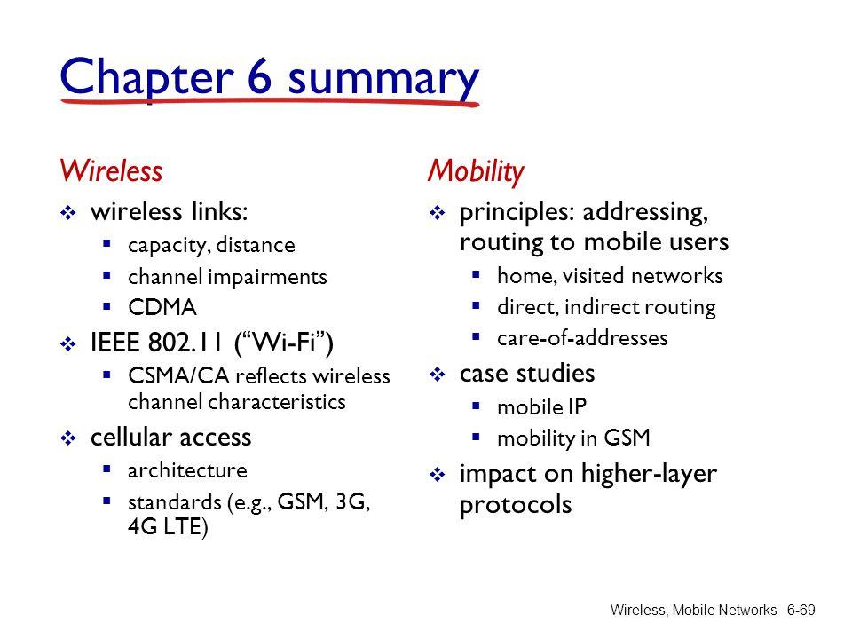 Wireless, Mobile Networks6-69 Chapter 6 summary Wireless wireless links: capacity, distance channel impairments CDMA IEEE 802.11 (Wi-Fi) CSMA/CA refle