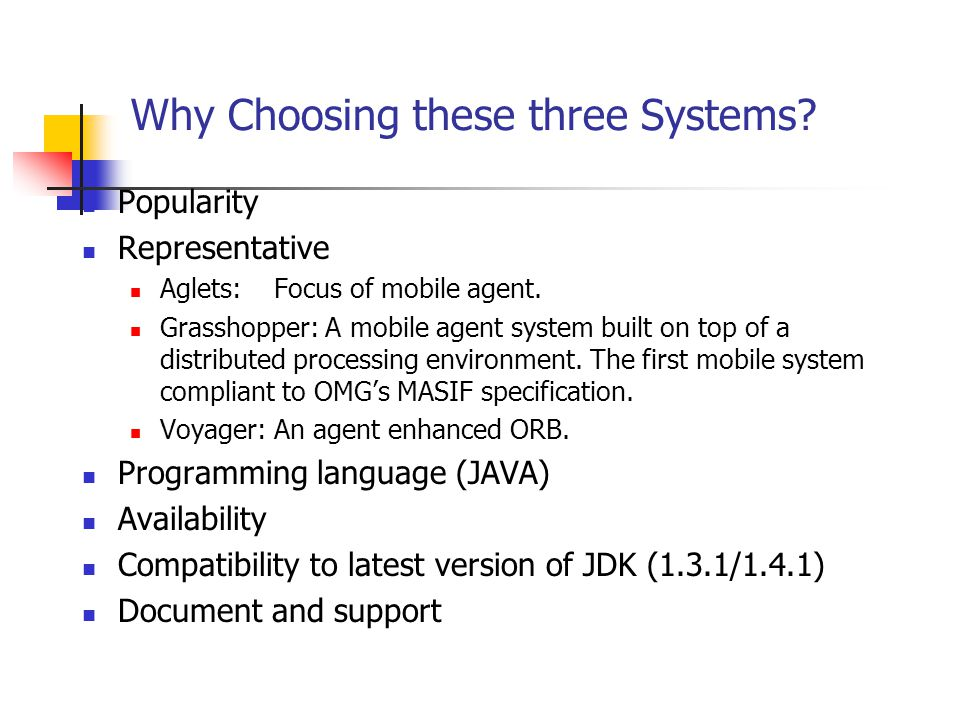 Why Choosing these three Systems. Popularity Representative Aglets: Focus of mobile agent.