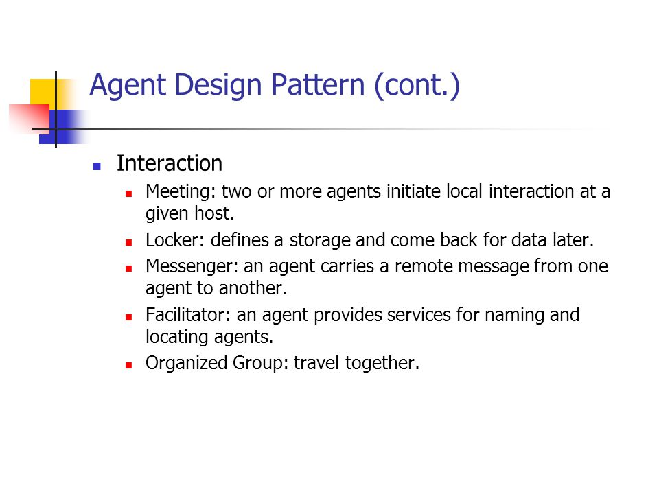Agent Design Pattern (cont.) Interaction Meeting: two or more agents initiate local interaction at a given host.