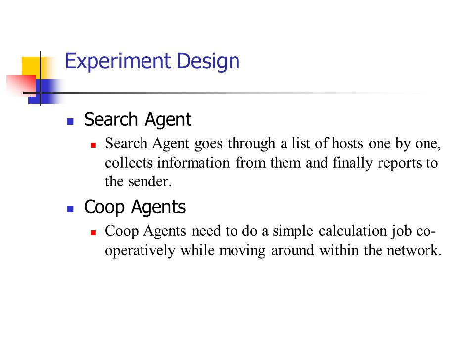 Experiment Design Search Agent Search Agent goes through a list of hosts one by one, collects information from them and finally reports to the sender.