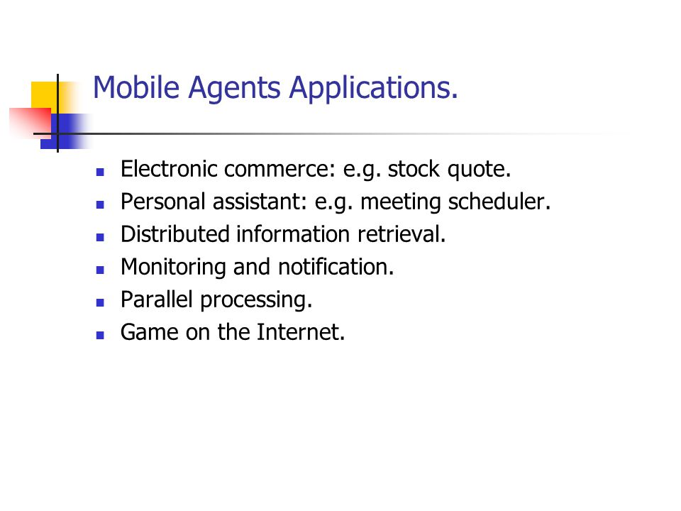 Mobile Agents Applications. Electronic commerce: e.g.