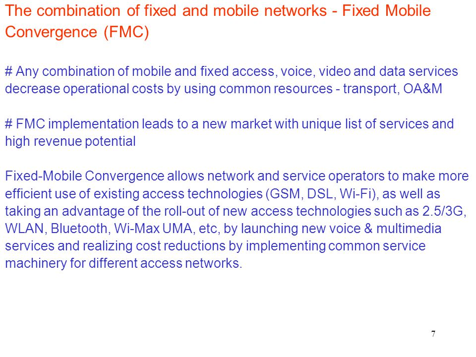 8 Fixed-Mobile Convergence allows users to connect to complementary access networks, buy and use a wider range of personalized services using fewer terminal devices.