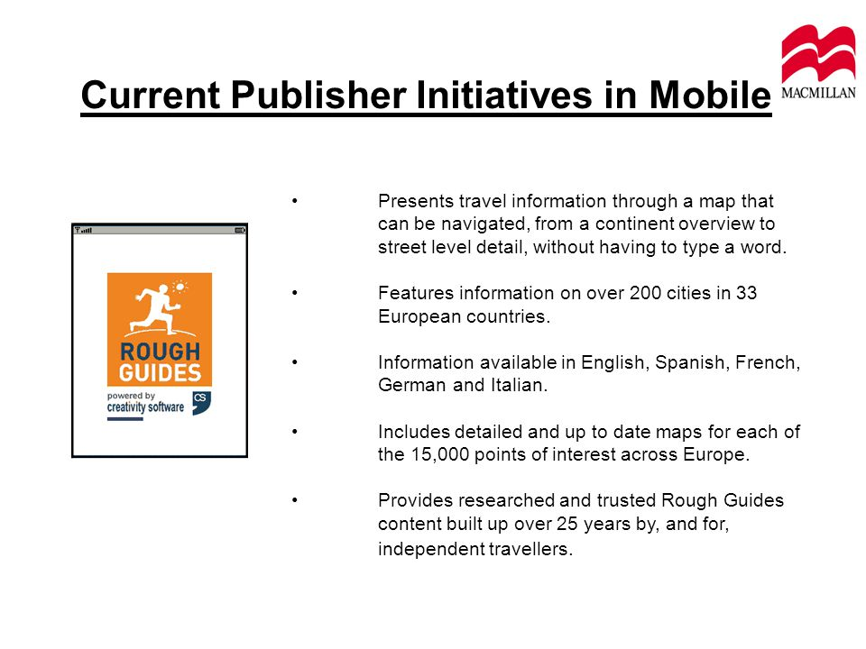 Current Publisher Initiatives in Mobile Presents travel information through a map that can be navigated, from a continent overview to street level detail, without having to type a word.
