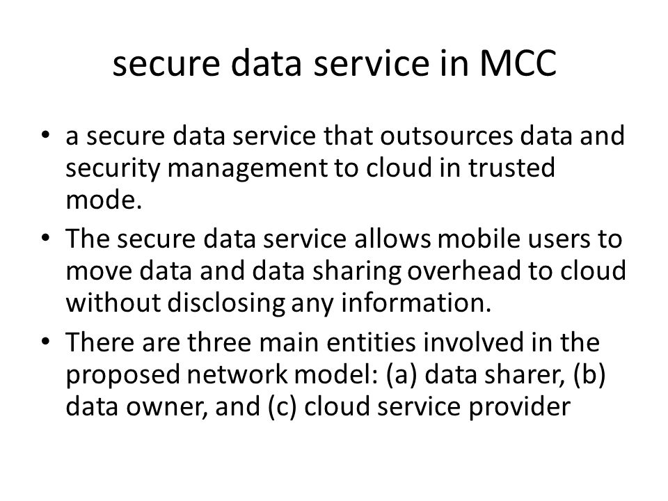 secure data service in MCC a secure data service that outsources data and security management to cloud in trusted mode.