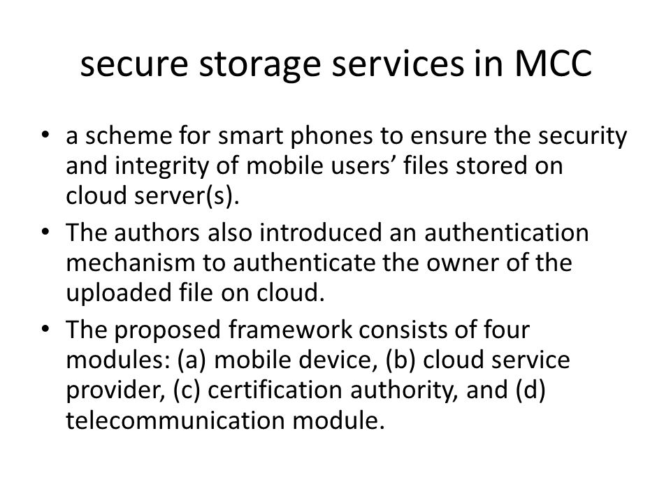 secure storage services in MCC a scheme for smart phones to ensure the security and integrity of mobile users files stored on cloud server(s).