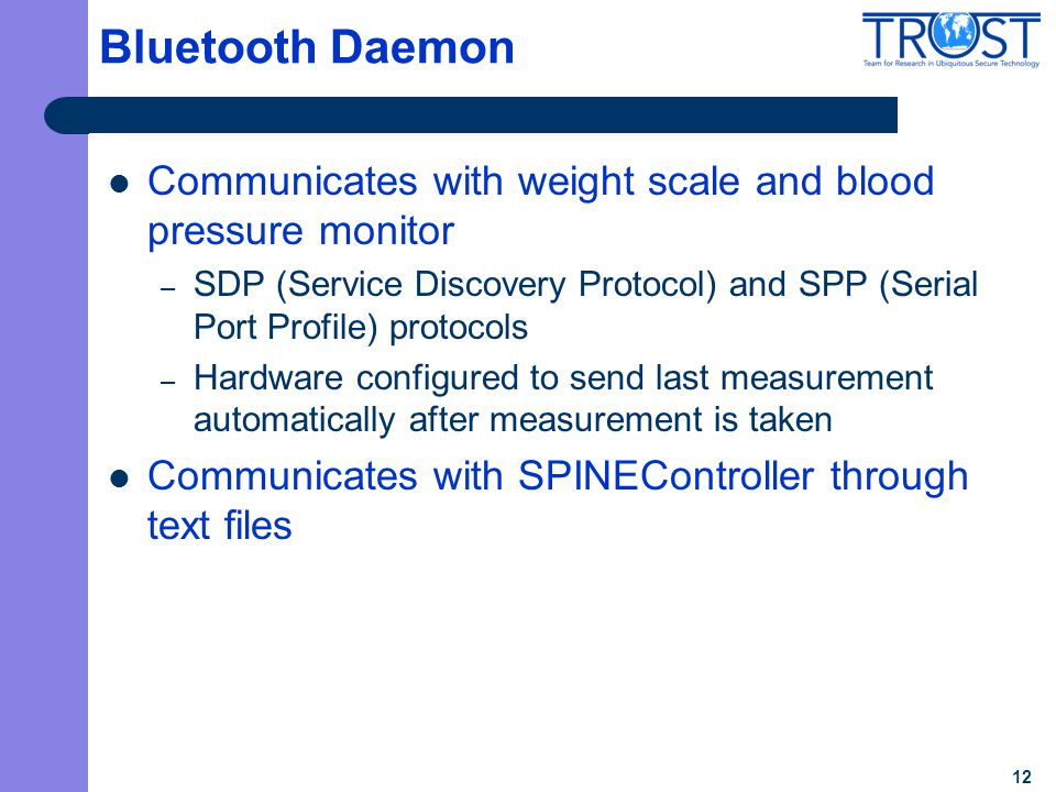 12 Bluetooth Daemon Communicates with weight scale and blood pressure monitor – SDP (Service Discovery Protocol) and SPP (Serial Port Profile) protoco