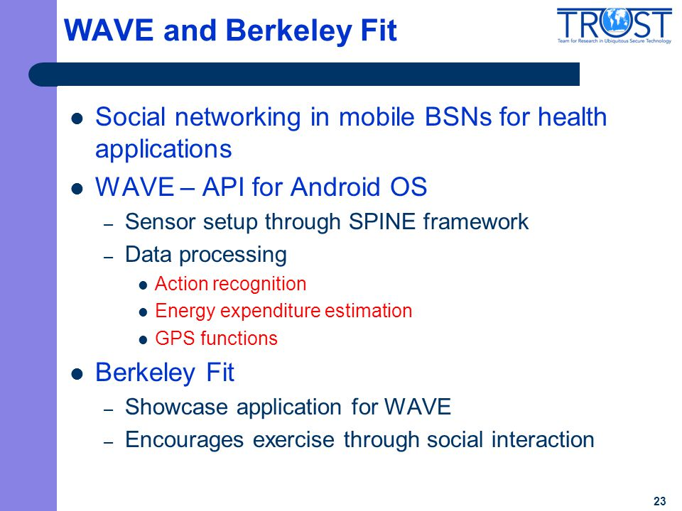 23 WAVE and Berkeley Fit Social networking in mobile BSNs for health applications WAVE – API for Android OS – Sensor setup through SPINE framework – D