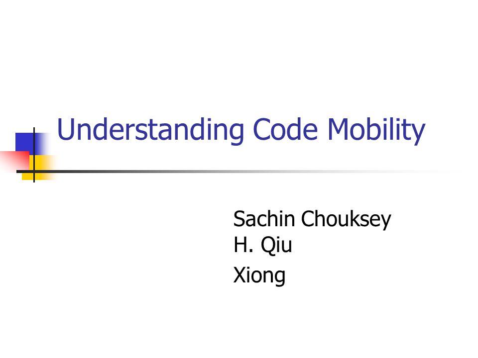 Understanding Code Mobility Sachin Chouksey H. Qiu Xiong