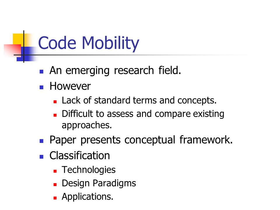 Code Mobility An emerging research field. However Lack of standard terms and concepts. Difficult to assess and compare existing approaches. Paper pres