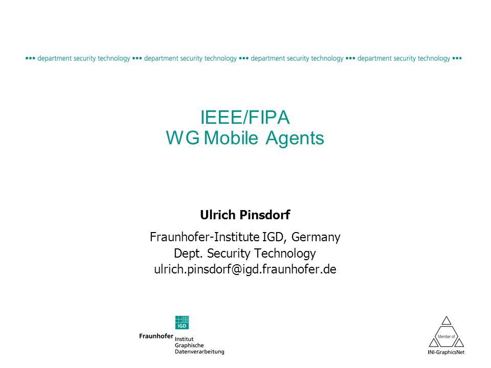 IEEE/FIPA WG Mobile Agents Ulrich Pinsdorf Fraunhofer-Institute IGD, Germany Dept.