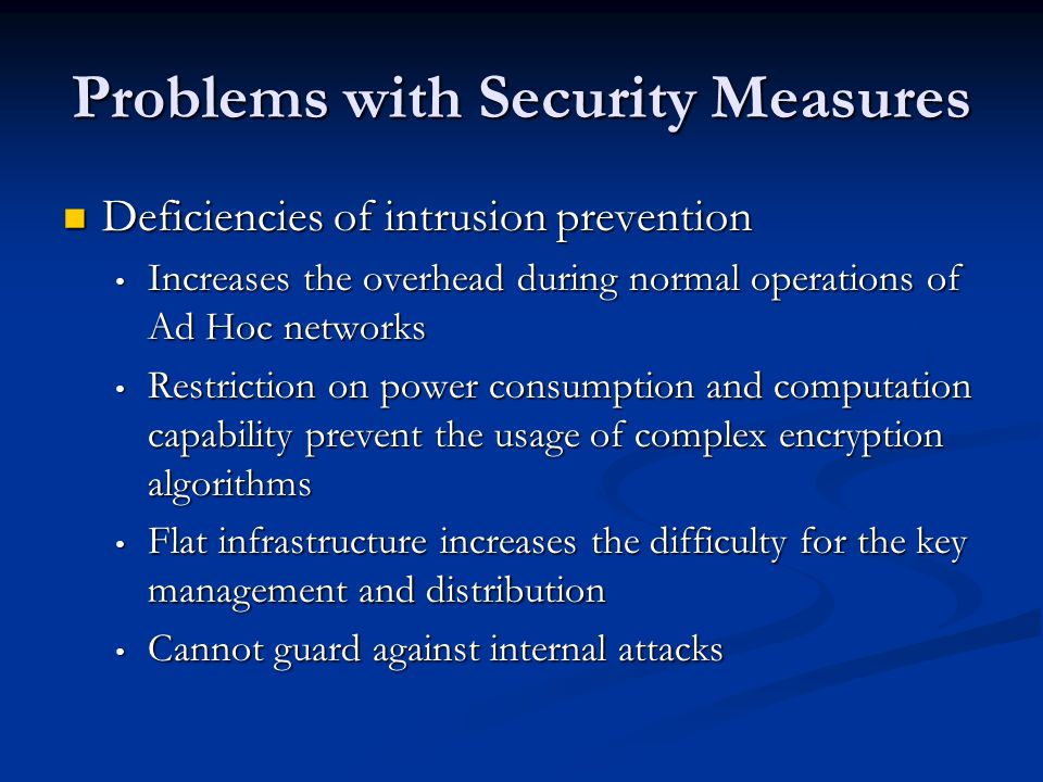 Problems with Security Measures Deficiencies of intrusion prevention Deficiencies of intrusion prevention Increases the overhead during normal operati