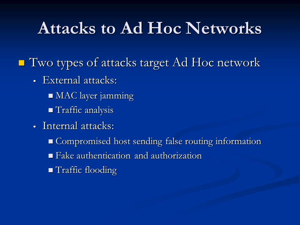 Attacks to Ad Hoc Networks Two types of attacks target Ad Hoc network Two types of attacks target Ad Hoc network External attacks: External attacks: M