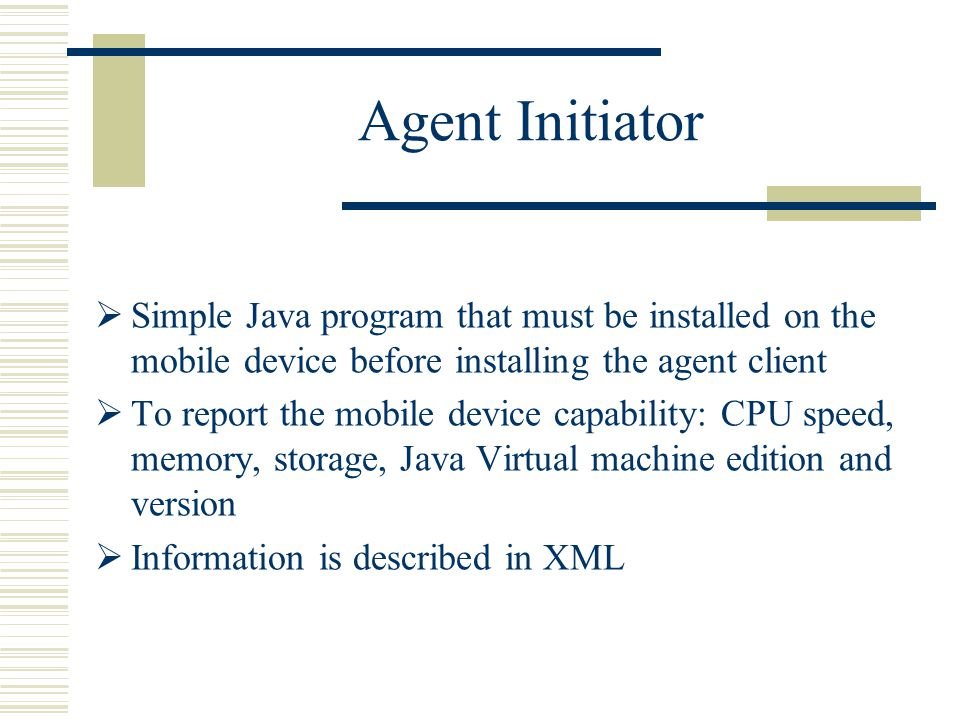 Agent Initiator Simple Java program that must be installed on the mobile device before installing the agent client To report the mobile device capabil