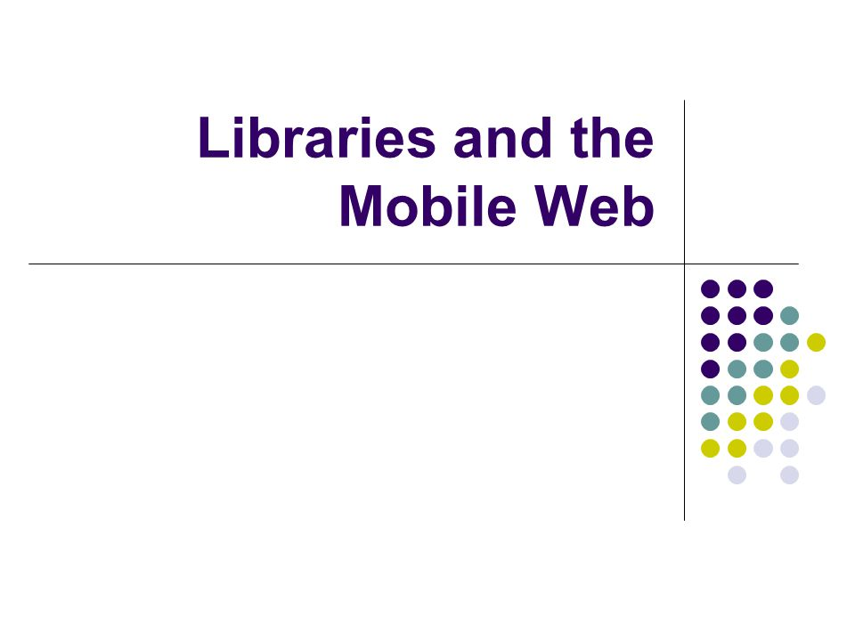 Libraries and the Mobile Web