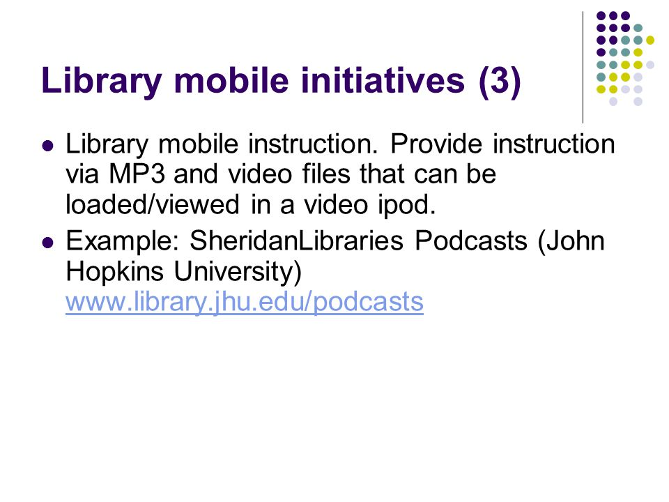 Library mobile initiatives (3) Library mobile instruction.